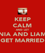 KEEP CALM AND LET NIA AND LIAM GET MARRIED - Personalised Poster A4 size