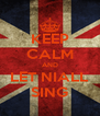 KEEP CALM AND LET NIALL SING - Personalised Poster A4 size