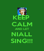 KEEP  CALM AND LET NIALL SING!!! - Personalised Poster A4 size