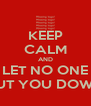 KEEP CALM AND LET NO ONE PUT YOU DOWN - Personalised Poster A4 size