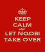KEEP CALM AND LET NQOBI TAKE OVER - Personalised Poster A4 size