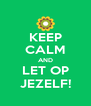 KEEP CALM AND LET OP JEZELF! - Personalised Poster A4 size