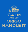 KEEP CALM AND LET ORIGO HANDLE IT - Personalised Poster A4 size