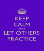 KEEP CALM AND LET OTHERS PRACTICE - Personalised Poster A4 size