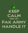 KEEP CALM AND LET PAK ARMY HANDLE IT - Personalised Poster A4 size