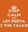 KEEP CALM AND LET PEETA DO THE TALKING - Personalised Poster A4 size