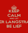 KEEP CALM AND LET PETER LANGSTRAAT BE LIEF - Personalised Poster A4 size