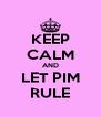 KEEP CALM AND LET PIM RULE - Personalised Poster A4 size