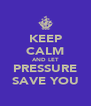 KEEP CALM AND LET PRESSURE SAVE YOU - Personalised Poster A4 size