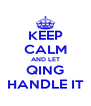 KEEP CALM AND LET QING HANDLE IT - Personalised Poster A4 size