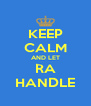 KEEP CALM AND LET RA HANDLE - Personalised Poster A4 size