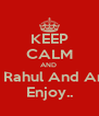 KEEP CALM AND  Let Rahul And Anju  Enjoy.. - Personalised Poster A4 size