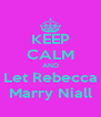 KEEP CALM AND Let Rebecca Marry Niall - Personalised Poster A4 size