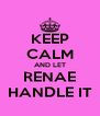 KEEP CALM AND LET RENAE HANDLE IT - Personalised Poster A4 size