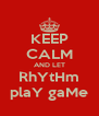KEEP CALM AND LET RhYtHm plaY gaMe - Personalised Poster A4 size