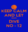 KEEP CALM AND LET RISHI DIVE NO - 12 - Personalised Poster A4 size