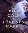 KEEP CALM AND LET RIVEN CARRY - Personalised Poster A4 size