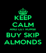 KEEP CALM AND LET RUMBI BUY SKIP ALMONDS - Personalised Poster A4 size
