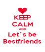 KEEP CALM AND Let´s be Bestfriends - Personalised Poster A4 size