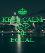 KEEP CALM AND LET'S BE EQUAL - Personalised Poster A4 size
