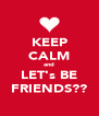 KEEP CALM and LET's BE FRIENDS?? - Personalised Poster A4 size