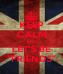 "KEEP CALM AND LET'S BE ""FRIENDS"" - Personalised Poster A4 size"