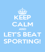 KEEP CALM AND LET'S BEAT SPORTING! - Personalised Poster A4 size