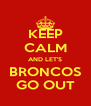 KEEP CALM AND LET'S BRONCOS GO OUT - Personalised Poster A4 size