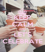 KEEP CALM AND LET'S CELEBRATE - Personalised Poster A4 size