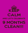 KEEP CALM AND LET'S CELEBRATE 9 MONTHS CLEAN!!! - Personalised Poster A4 size