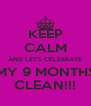 KEEP CALM AND LET'S CELEBRATE MY 9 MONTHS CLEAN!!! - Personalised Poster A4 size