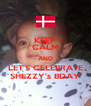 KEEP CALM AND LET'S CELEBRATE SHEZZY's BDAY - Personalised Poster A4 size