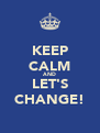 KEEP CALM AND LET'S CHANGE! - Personalised Poster A4 size