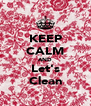 KEEP CALM AND Let's Clean - Personalised Poster A4 size