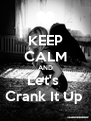 KEEP CALM AND Let's  Crank It Up  - Personalised Poster A4 size