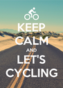 KEEP CALM AND LET'S CYCLING - Personalised Poster A4 size