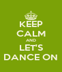 KEEP CALM AND LET'S DANCE ON - Personalised Poster A4 size