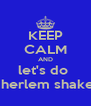 KEEP CALM AND let's do    herlem shake  - Personalised Poster A4 size