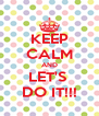 KEEP CALM AND LET'S  DO IT!!! - Personalised Poster A4 size