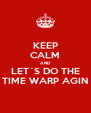 KEEP CALM AND LET´S DO THE TIME WARP AGIN - Personalised Poster A4 size