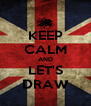 KEEP CALM AND LET'S DRAW - Personalised Poster A4 size
