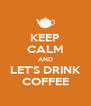 KEEP CALM AND LET'S DRINK COFFEE - Personalised Poster A4 size
