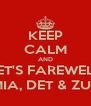 KEEP CALM AND LET'S FAREWELL MIA, DET & ZUL - Personalised Poster A4 size