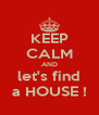 KEEP CALM AND let's find a HOUSE ! - Personalised Poster A4 size