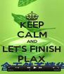 KEEP CALM AND LET'S FINISH PLAX - Personalised Poster A4 size