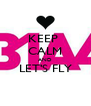KEEP  CALM AND LET'S FLY  - Personalised Poster A4 size