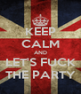 KEEP CALM AND LET'S FUCK THE PARTY - Personalised Poster A4 size