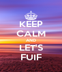 KEEP CALM AND LET'S FUIF - Personalised Poster A4 size