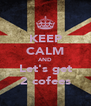 KEEP CALM AND Let's get 2 cofees - Personalised Poster A4 size