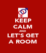 KEEP CALM AND LET'S GET A ROOM - Personalised Poster A4 size